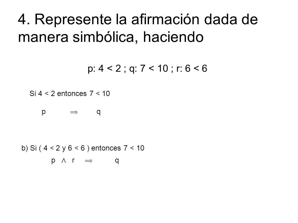 4. Represente la afirmación dada de manera simbólica, haciendo