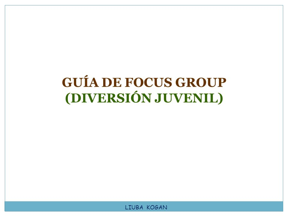 GUÍA DE FOCUS GROUP (DIVERSIÓN JUVENIL)