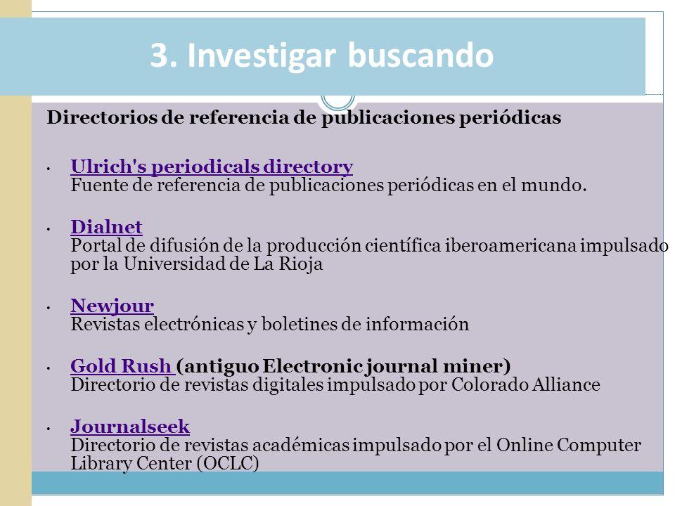 3. Investigar buscando Directorios de referencia de publicaciones periódicas.