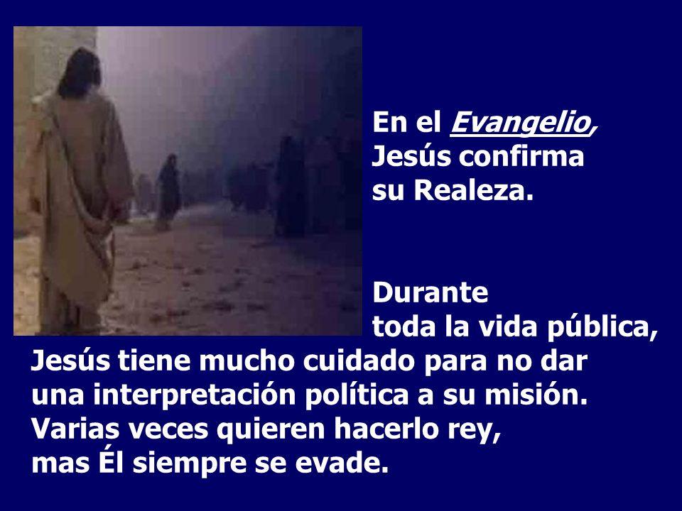 En el Evangelio, Jesús confirma su Realeza.