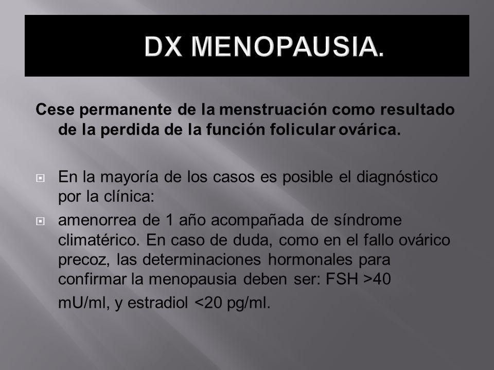 DX MENOPAUSIA. Cese permanente de la menstruación como resultado de la perdida de la función folicular ovárica.