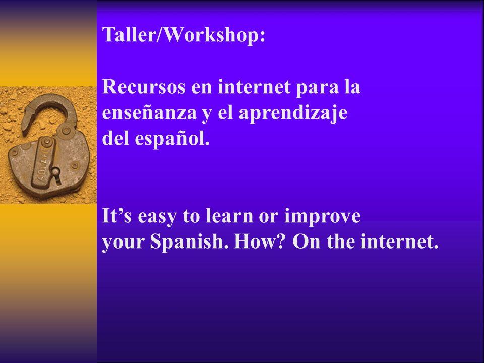 Taller/Workshop: Recursos en internet para la. enseñanza y el aprendizaje. del español. It's easy to learn or improve.