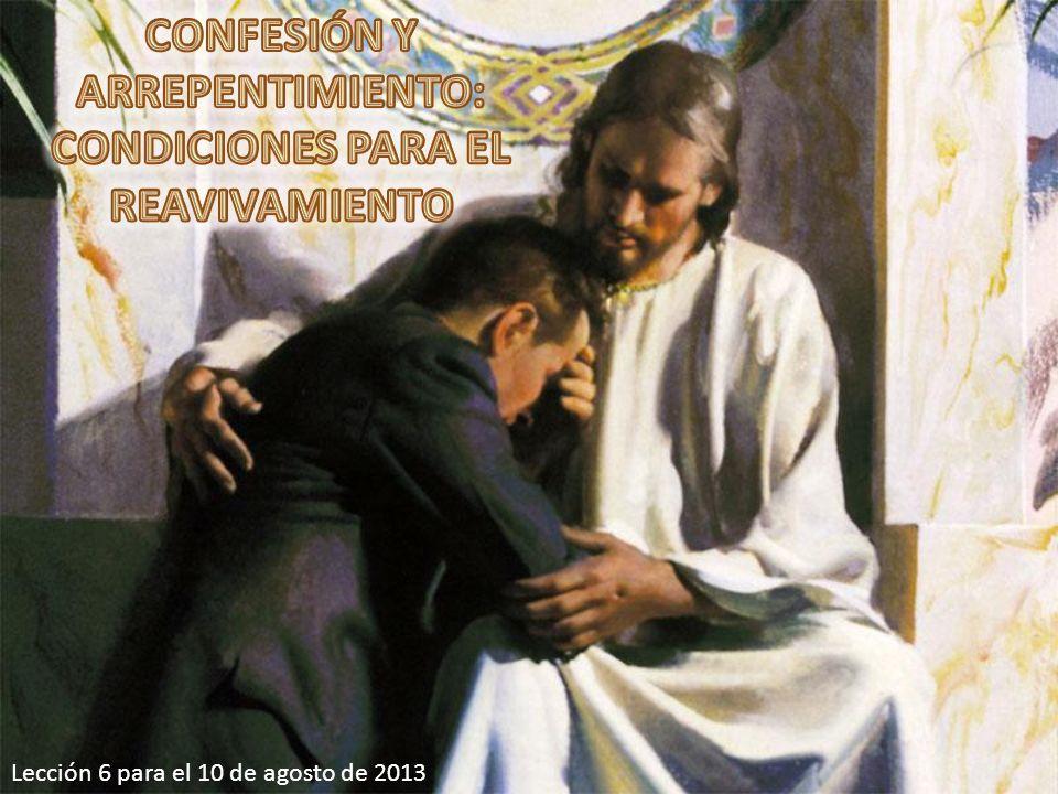CONFESIÓN Y ARREPENTIMIENTO: CONDICIONES PARA EL REAVIVAMIENTO