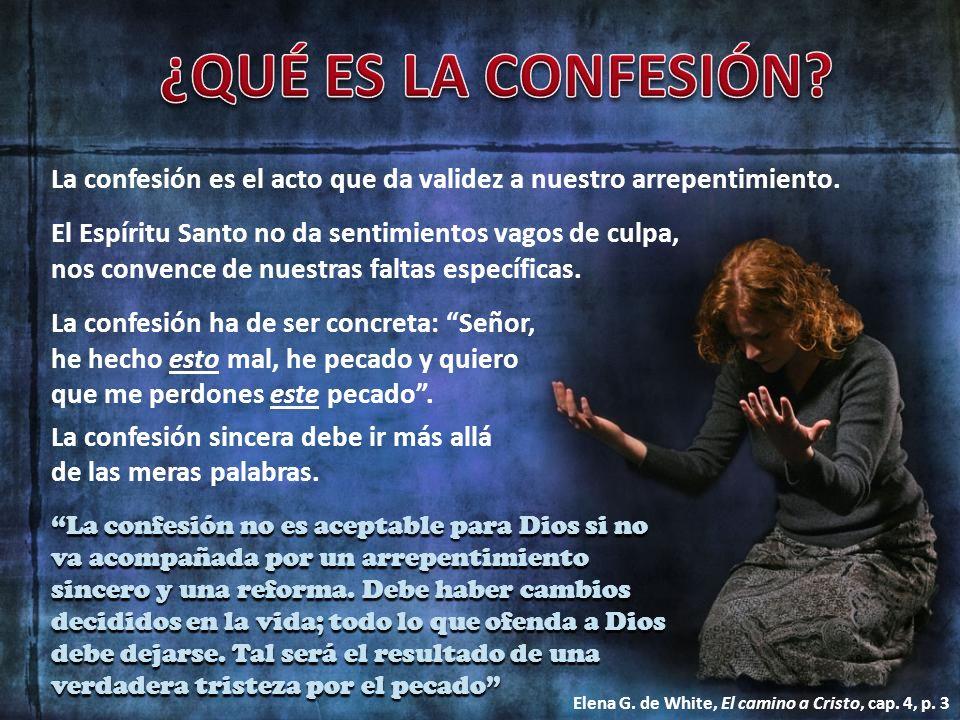 ¿QUÉ ES LA CONFESIÓN La confesión es el acto que da validez a nuestro arrepentimiento.
