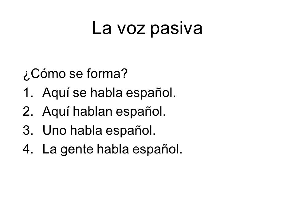 La voz pasiva ¿Cómo se forma Aquí se habla español.