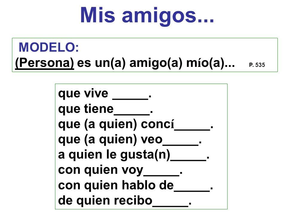 Mis amigos... MODELO: (Persona) es un(a) amigo(a) mío(a)... P. 535