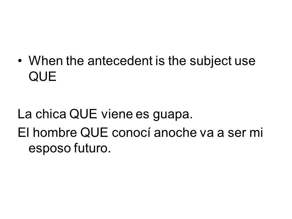 When the antecedent is the subject use QUE