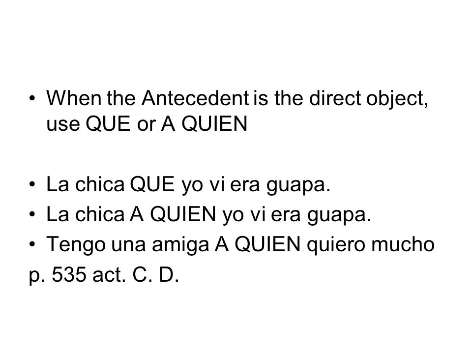 When the Antecedent is the direct object, use QUE or A QUIEN
