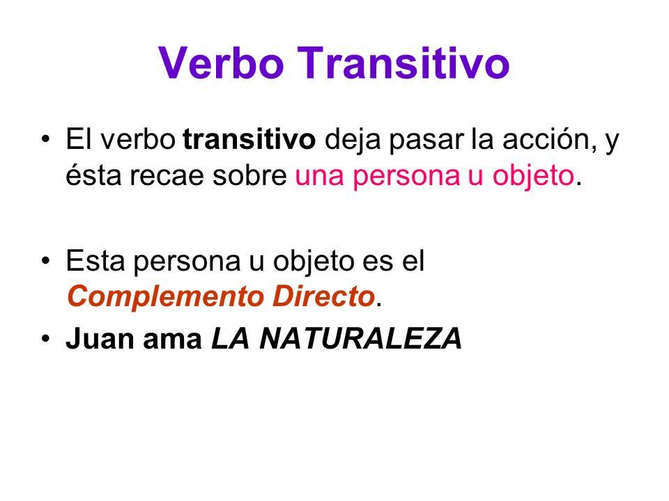 Verbo Transitivo El verbo transitivo deja pasar la acción, y ésta recae sobre una persona u objeto.