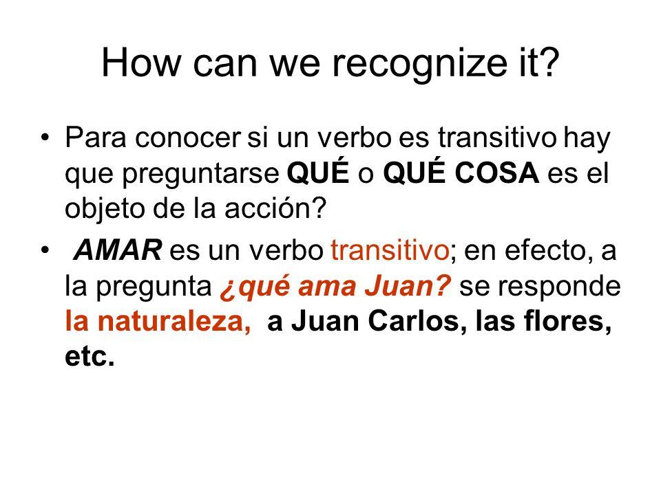 How can we recognize it Para conocer si un verbo es transitivo hay que preguntarse QUÉ o QUÉ COSA es el objeto de la acción