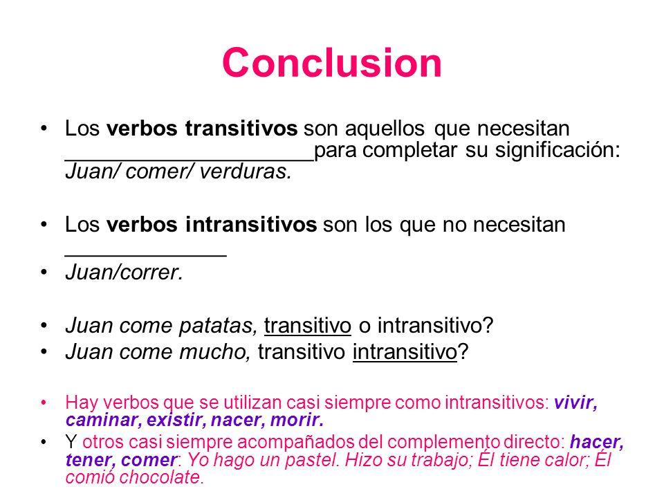 Conclusion Los verbos transitivos son aquellos que necesitan ____________________para completar su significación: Juan/ comer/ verduras.