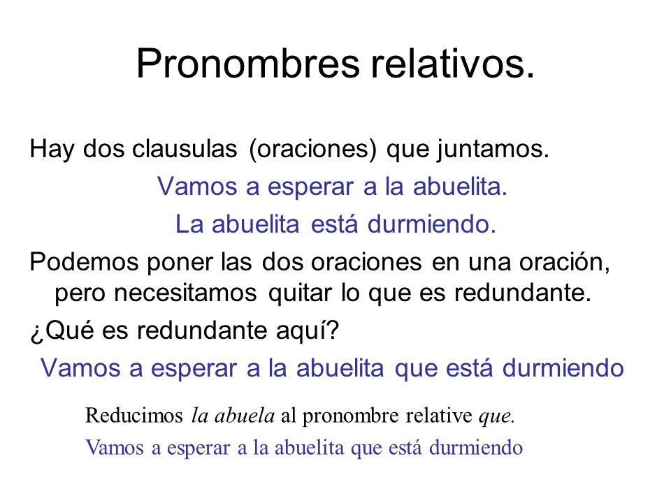 Pronombres relativos. Hay dos clausulas (oraciones) que juntamos.