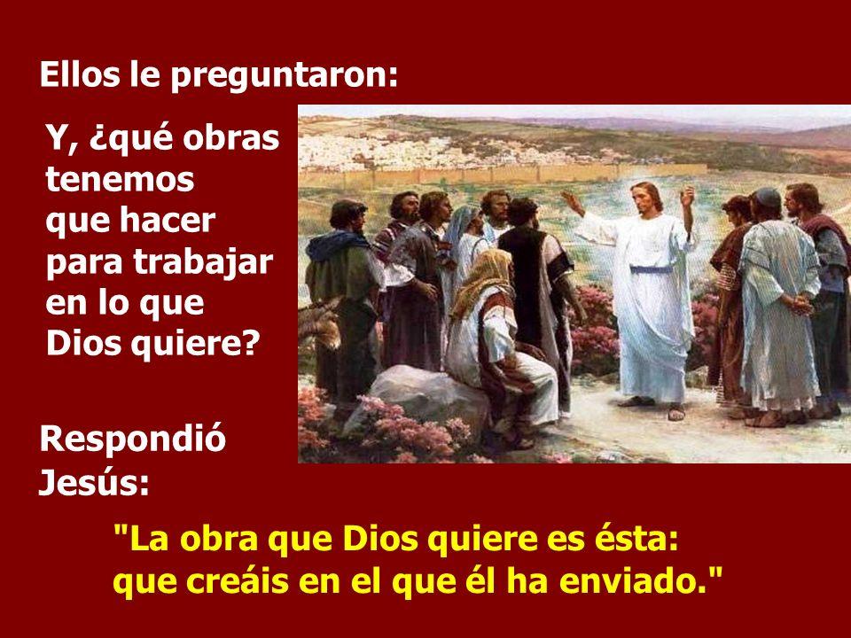 Respondió Jesús: Ellos le preguntaron: