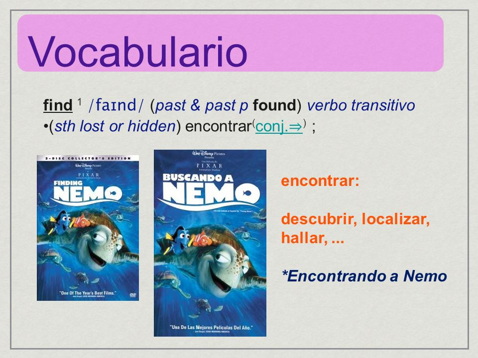 Vocabulario find 1 /faɪnd/ (past & past p found) verbo transitivo