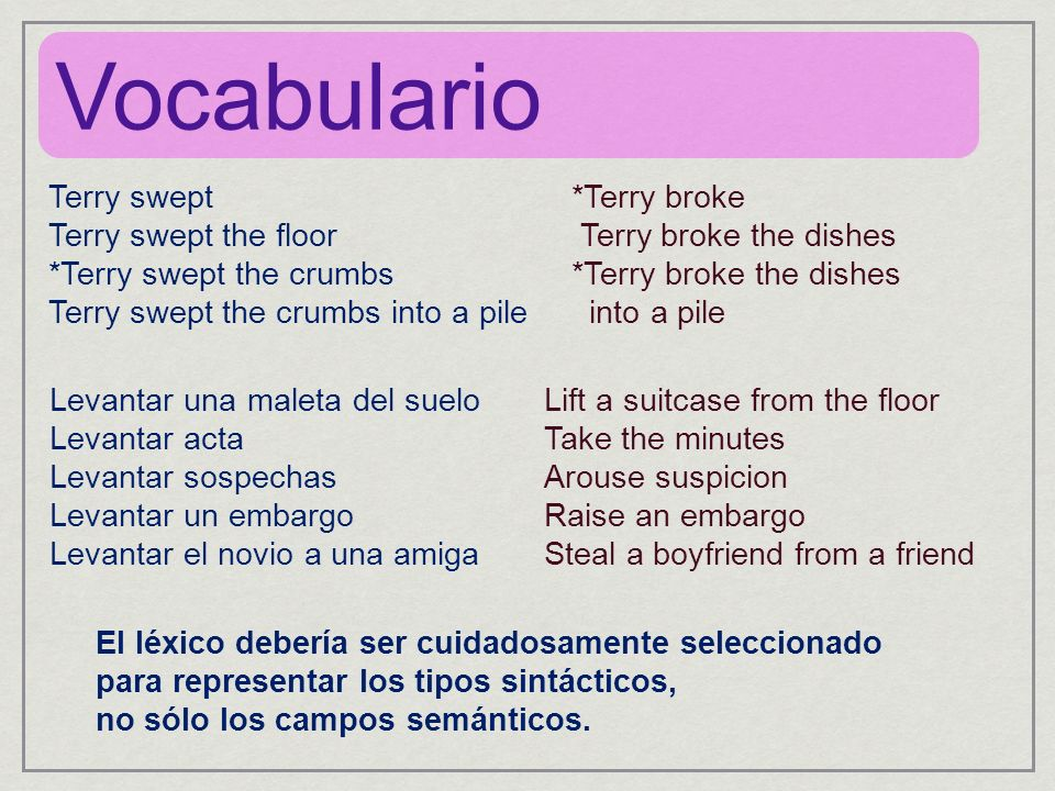 Vocabulario Terry swept Terry swept the floor *Terry swept the crumbs