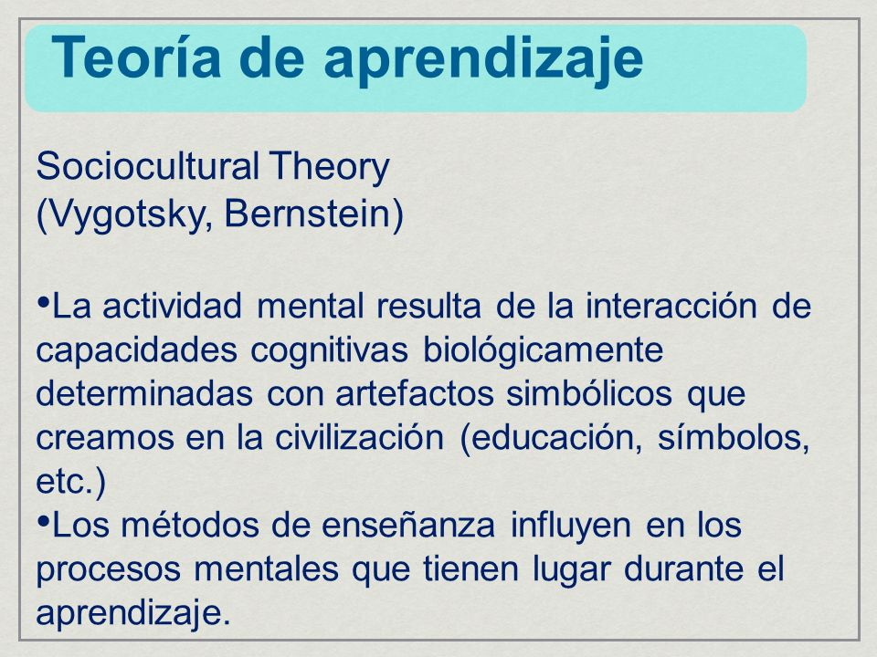 Teoría de aprendizaje Sociocultural Theory (Vygotsky, Bernstein)