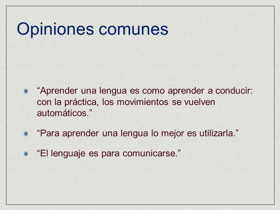 Opiniones comunes Aprender una lengua es como aprender a conducir: con la práctica, los movimientos se vuelven automáticos.