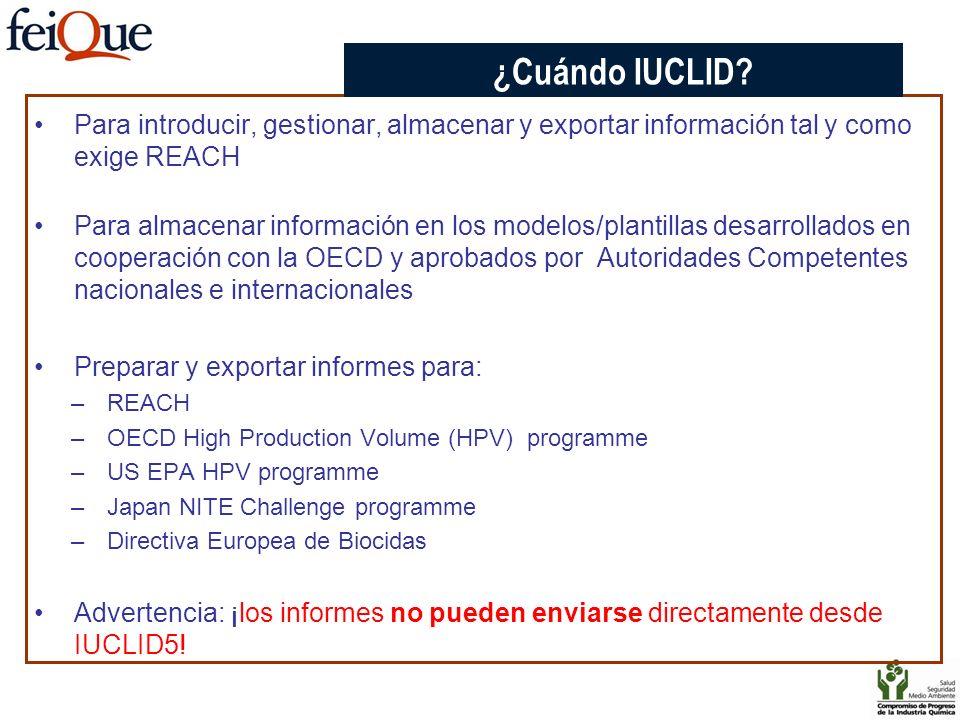 CHAPTER 3 ¿Cuándo IUCLID Para introducir, gestionar, almacenar y exportar información tal y como exige REACH.