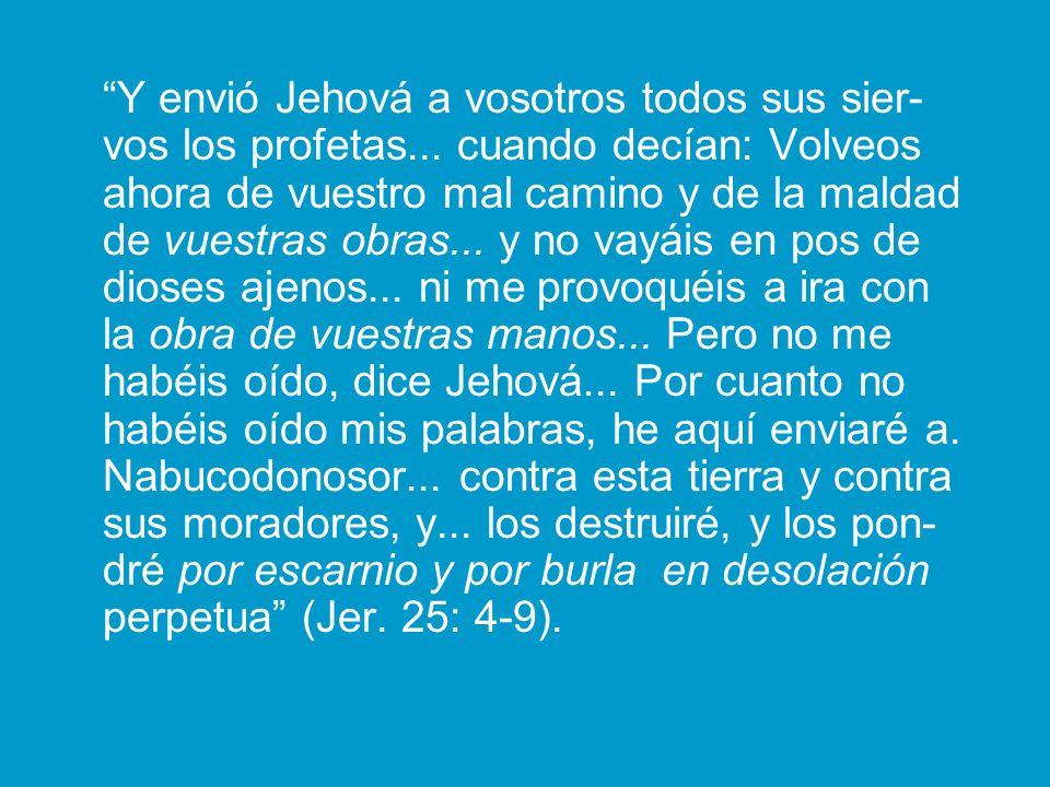 Y envió Jehová a vosotros todos sus sier-vos los profetas