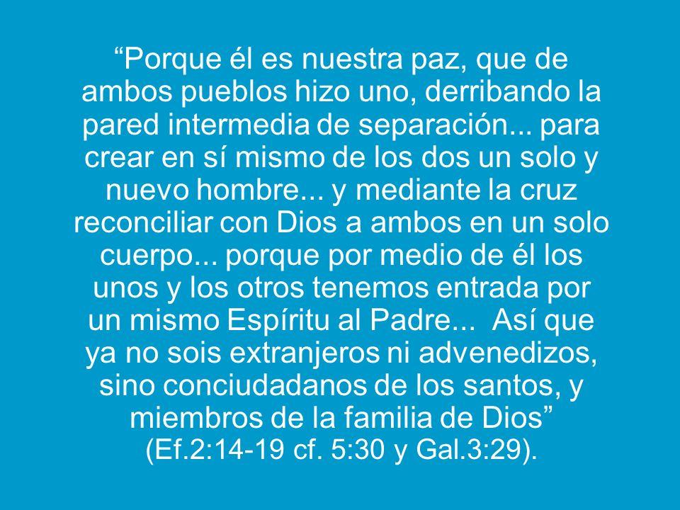 Porque él es nuestra paz, que de ambos pueblos hizo uno, derribando la pared intermedia de separación...