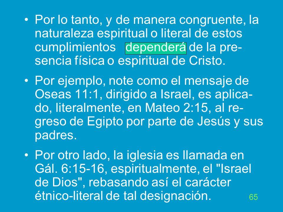 Por lo tanto, y de manera congruente, la naturaleza espiritual o literal de estos cumplimientos dependerá de la pre-sencia física o espiritual de Cristo.