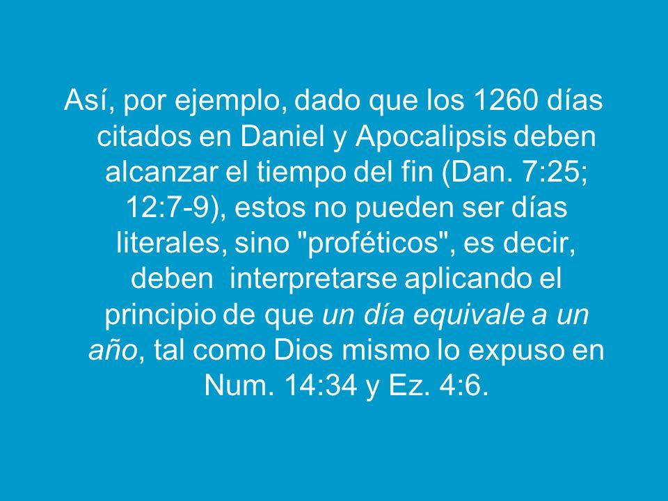 Así, por ejemplo, dado que los 1260 días citados en Daniel y Apocalipsis deben alcanzar el tiempo del fin (Dan.