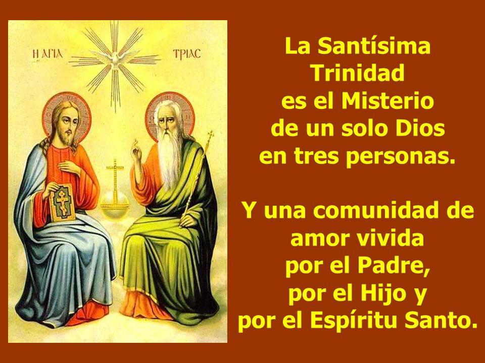 La Santísima Trinidad es el Misterio de un solo Dios en tres personas.