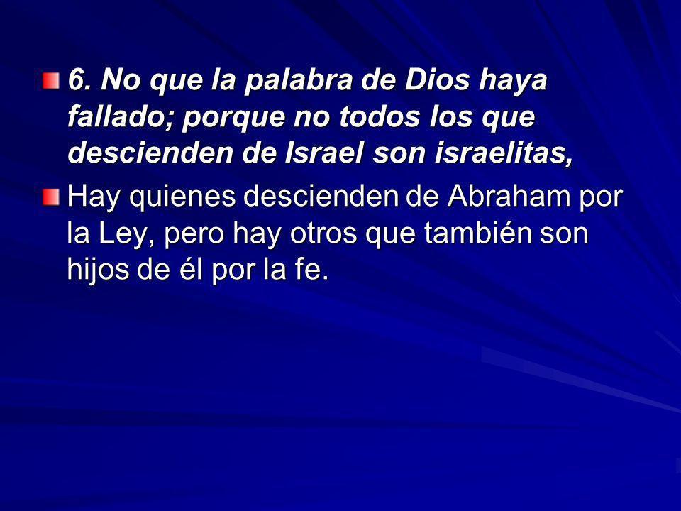 6. No que la palabra de Dios haya fallado; porque no todos los que descienden de Israel son israelitas,