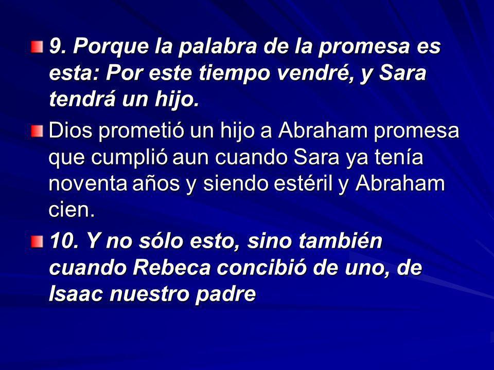 9. Porque la palabra de la promesa es esta: Por este tiempo vendré, y Sara tendrá un hijo.