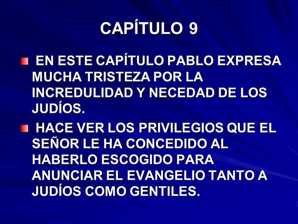 CAPÍTULO 9 EN ESTE CAPÍTULO PABLO EXPRESA MUCHA TRISTEZA POR LA INCREDULIDAD Y NECEDAD DE LOS JUDÍOS.