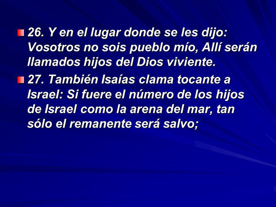 26. Y en el lugar donde se les dijo: Vosotros no sois pueblo mío, Allí serán llamados hijos del Dios viviente.