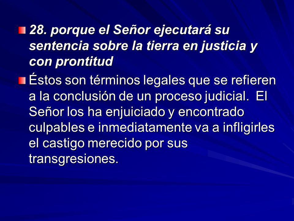 28. porque el Señor ejecutará su sentencia sobre la tierra en justicia y con prontitud