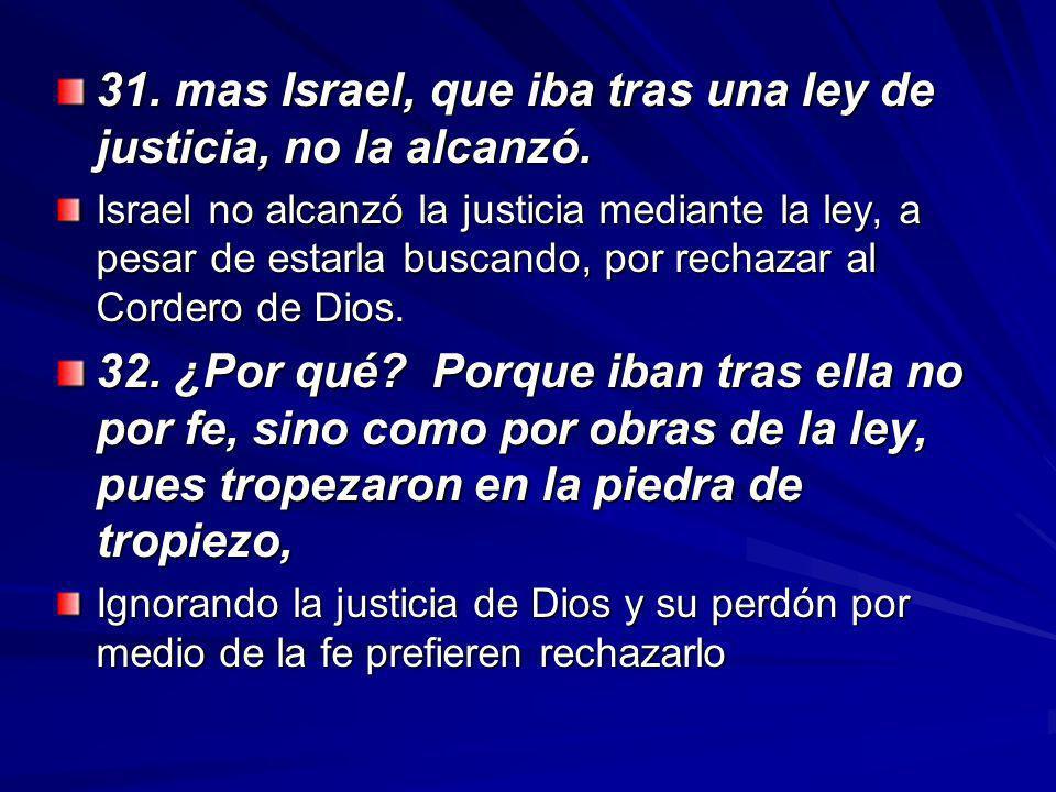 31. mas Israel, que iba tras una ley de justicia, no la alcanzó.