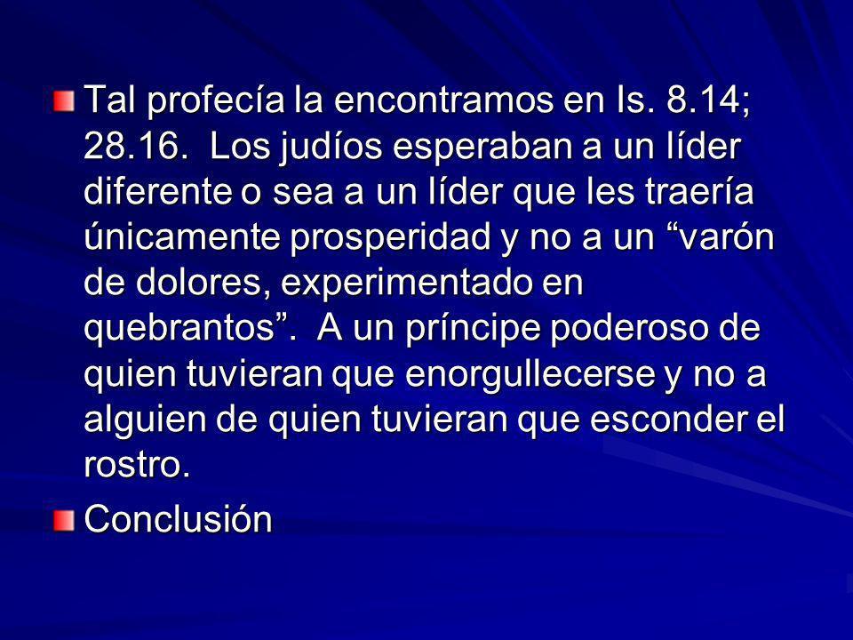 Tal profecía la encontramos en Is. 8. 14; 28. 16