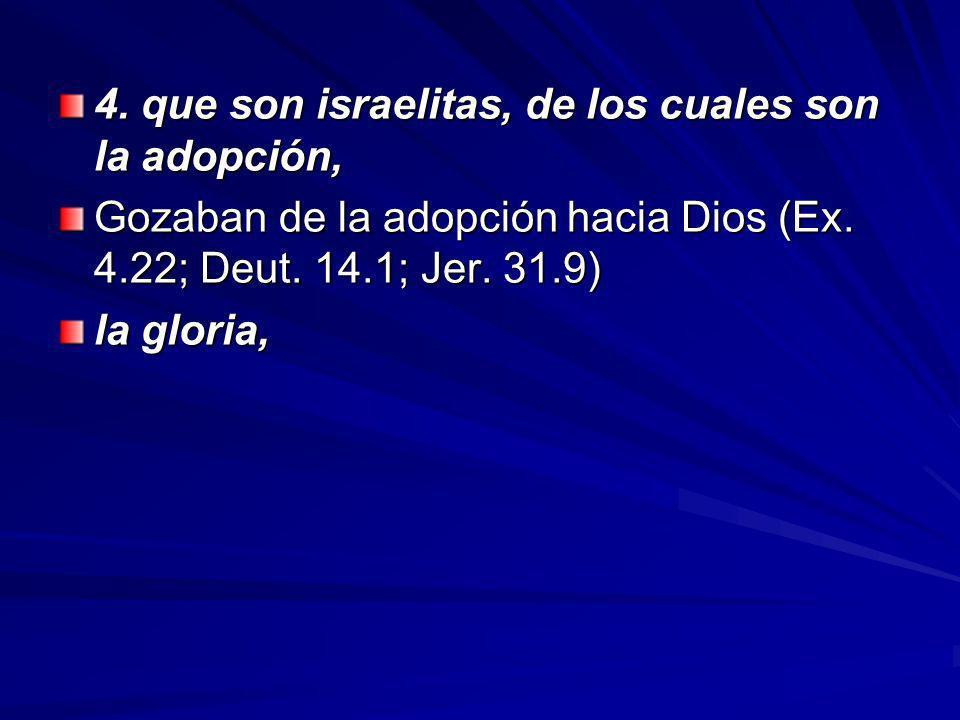 4. que son israelitas, de los cuales son la adopción,