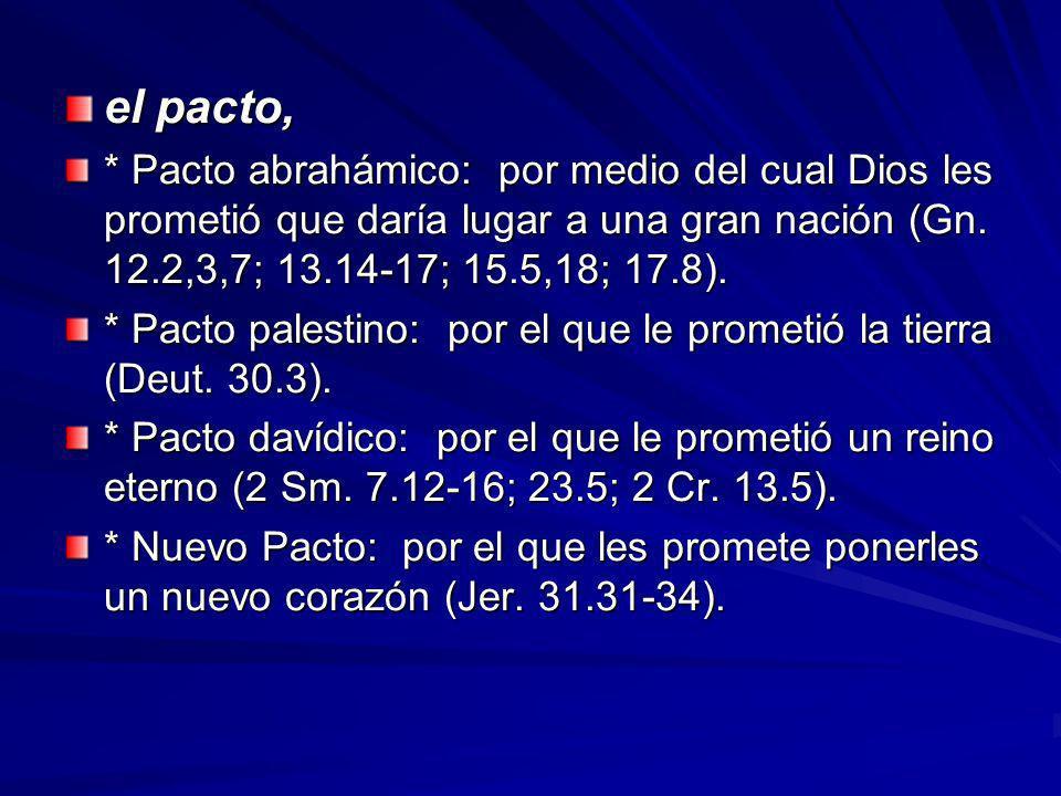 el pacto, * Pacto abrahámico: por medio del cual Dios les prometió que daría lugar a una gran nación (Gn. 12.2,3,7; 13.14-17; 15.5,18; 17.8).
