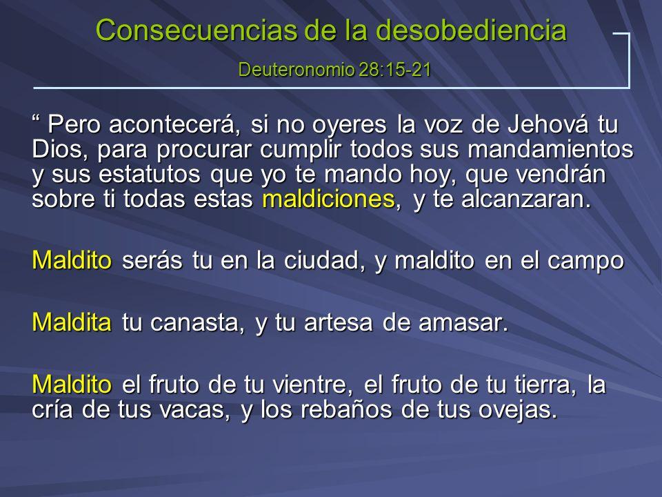 Consecuencias de la desobediencia Deuteronomio 28:15-21
