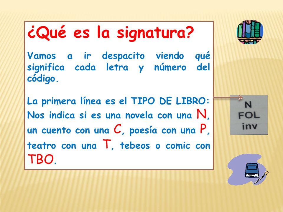 ¿Qué es la signatura Vamos a ir despacito viendo qué significa cada letra y número del código. La primera línea es el TIPO DE LIBRO: