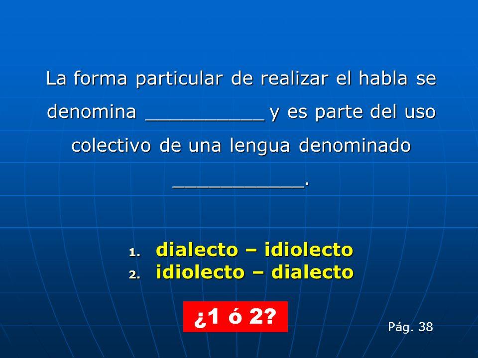 La forma particular de realizar el habla se denomina __________ y es parte del uso colectivo de una lengua denominado ___________.