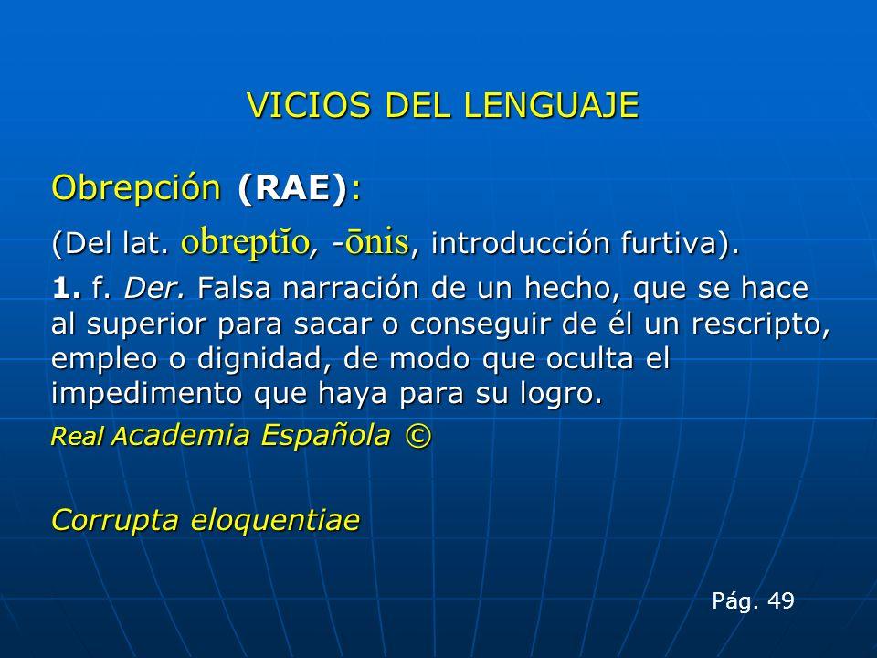 VICIOS DEL LENGUAJE Obrepción (RAE):
