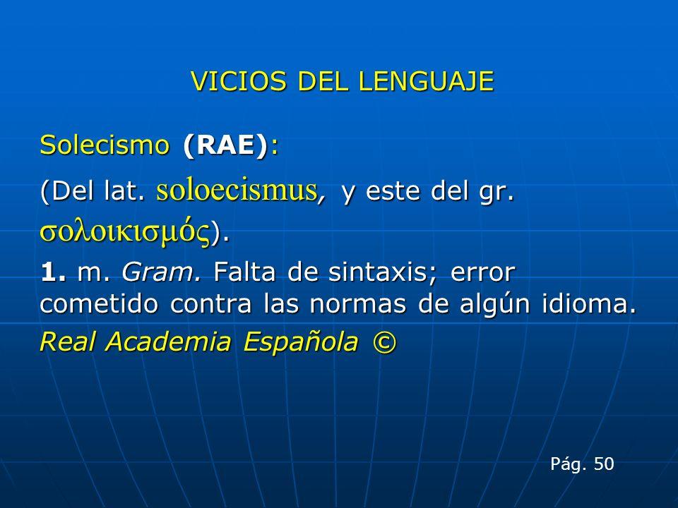 (Del lat. soloecismus, y este del gr. σολοικισμός).