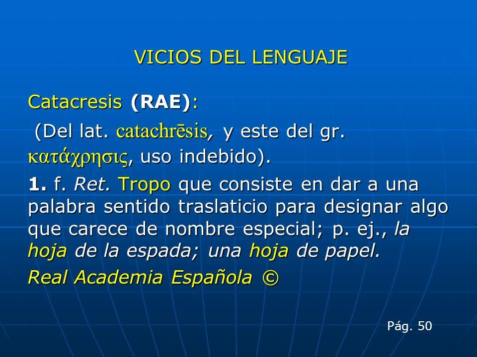 (Del lat. catachrēsis, y este del gr. κατάχρησις, uso indebido).