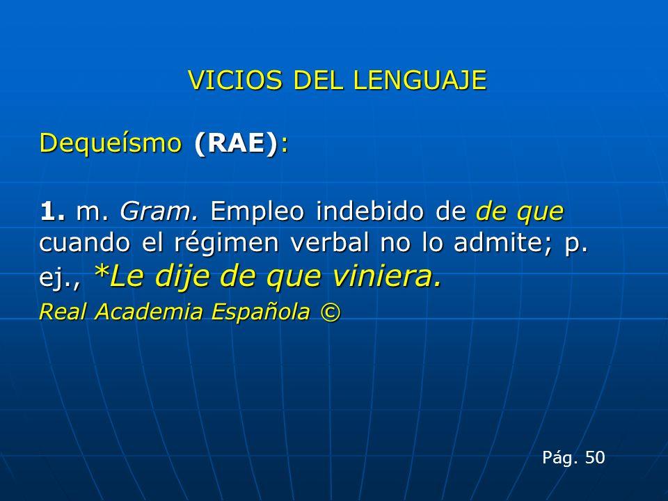 VICIOS DEL LENGUAJE Dequeísmo (RAE):
