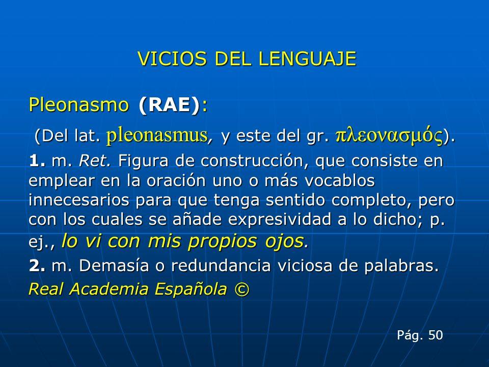 VICIOS DEL LENGUAJE Pleonasmo (RAE):