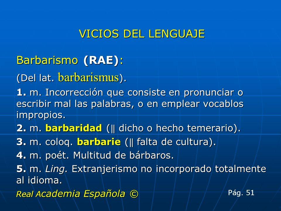 VICIOS DEL LENGUAJE Barbarismo (RAE): (Del lat. barbarismus).