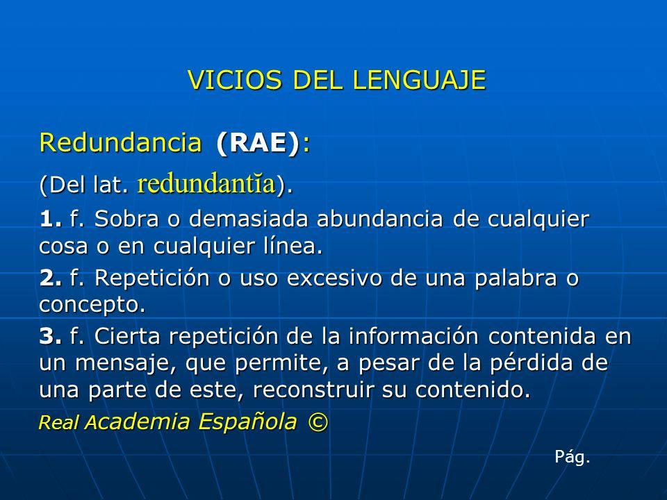 VICIOS DEL LENGUAJE Redundancia (RAE): (Del lat. redundantĭa).