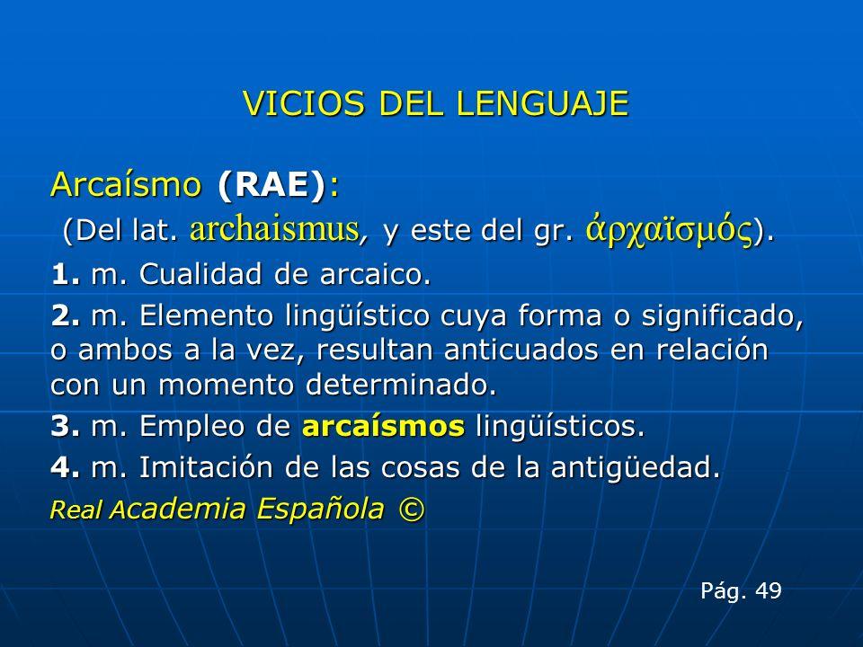 (Del lat. archaismus, y este del gr. ἀρχαϊσμός).
