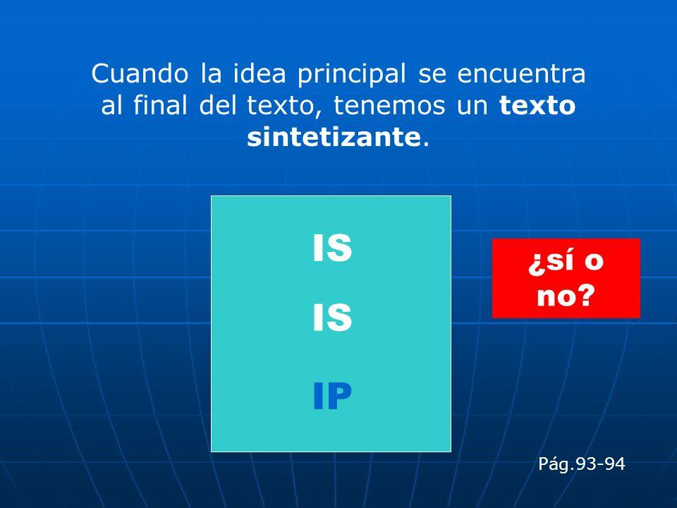 Cuando la idea principal se encuentra al final del texto, tenemos un texto sintetizante.