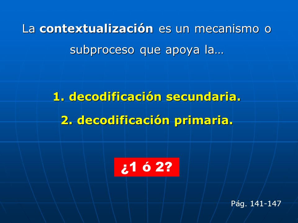 1. decodificación secundaria. 2. decodificación primaria.