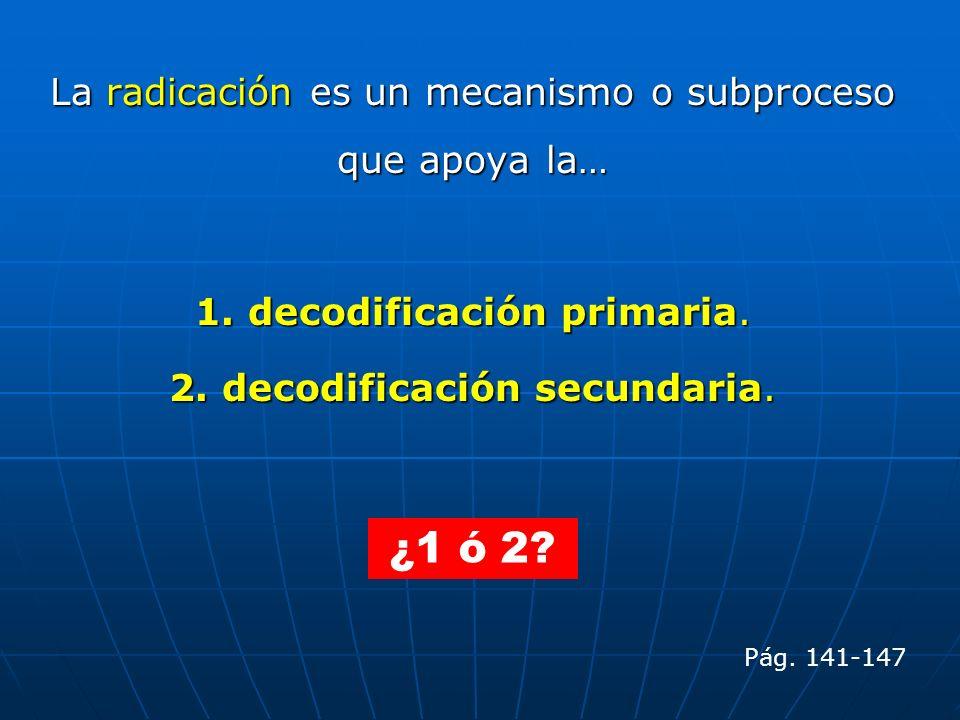 ¿1 ó 2 La radicación es un mecanismo o subproceso que apoya la…